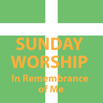 Sunday Worship in Remembrance of Me
